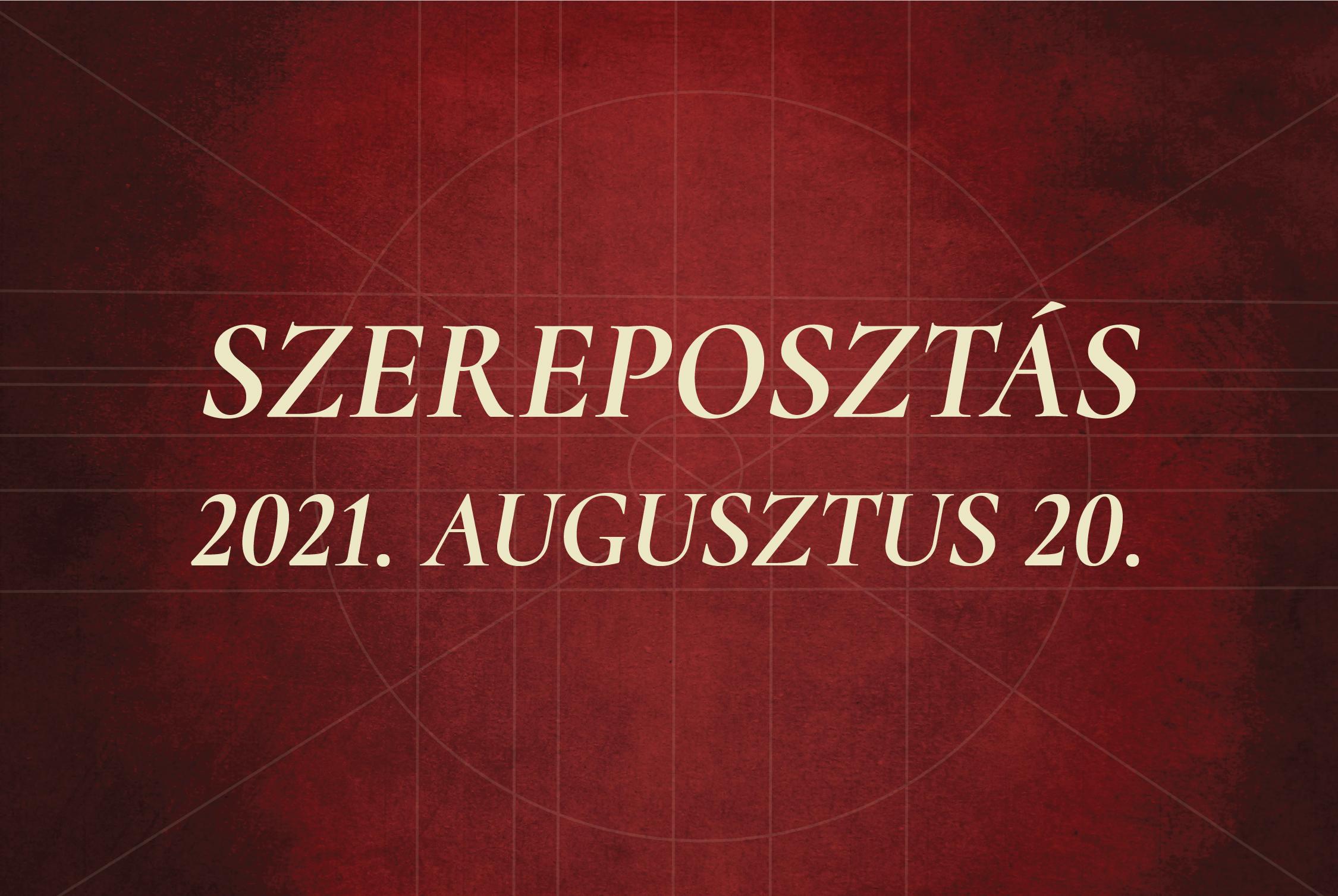 Szereposztás / 2021. augusztus 20.