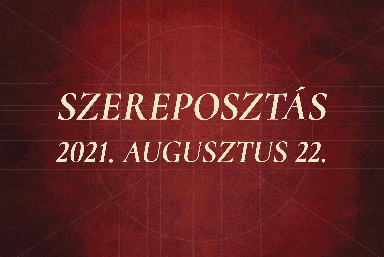 Szereposztás / 2021. augusztus 22.