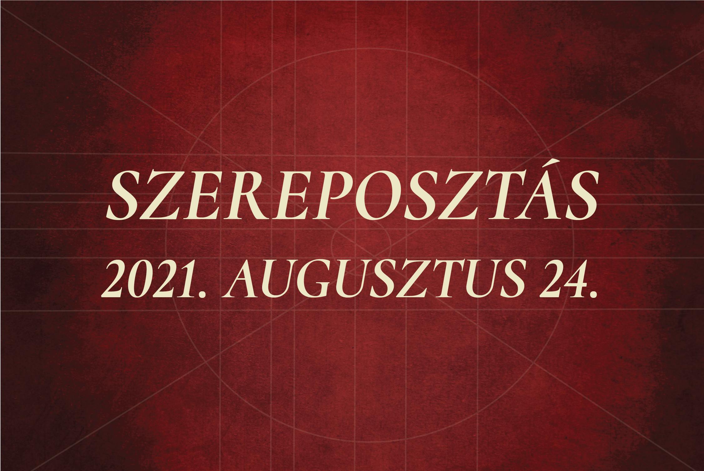 Szereposztás / 2021. augusztus 24.